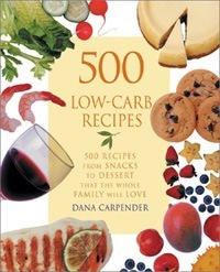 500 Low Carb Recipes by Dana Carpender